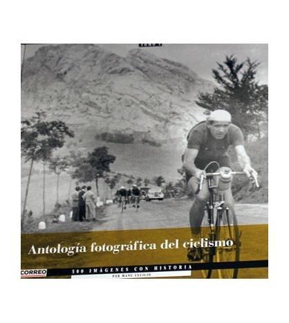 Antología fotográfica del ciclismo. 500 imágenes con historia Fotografía 9788493377601
