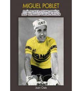 Miguel Poblet, el día en que el ciclismo español pasó del blanco y negro al color