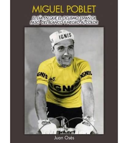 Miguel Poblet, el día en que el ciclismo español pasó del blanco y negro al color Biografías M-2314B Juan OsésJuan Osés