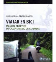 Viajar en bici. Manual práctico de cicloturismo de alforjas Guías / Viajes 978-84-98291889 Alicia Urrea, Álvaro Martín Alicia...