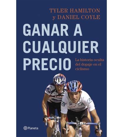Ganar a cualquier precio Biografías 978-84-08-11378-2 Tyler Hamilton, Daniel Coyle