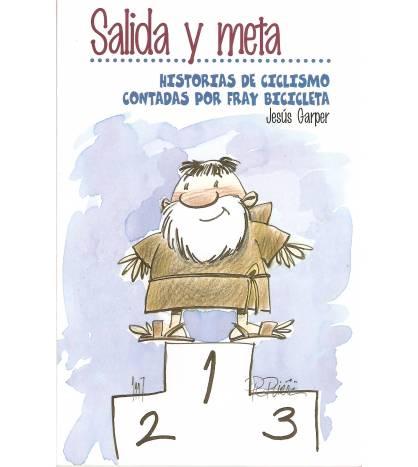 Salida y Meta: Historias de ciclismo contadas por Fray Bicicleta Novelas / Ficción 84-87812-25-2 Jesús Garper
