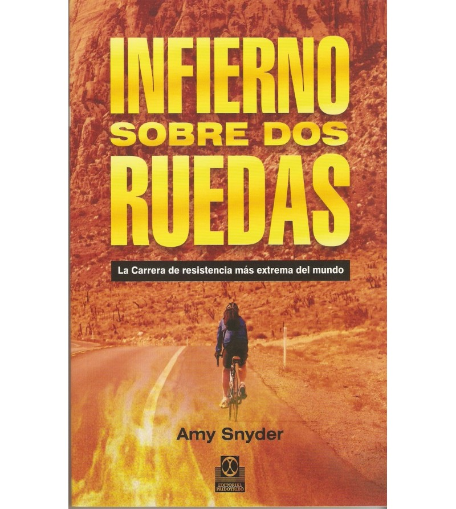 Infierno sobre dos ruedas. La carrera de resistencia más extrema del mundo Guías / Viajes 978-84-9910-188-0 Amy Snyder