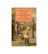 Mallorca, los mallorquines y la Vuelta ciclista a España Historia 978-84-404-9213-5 Bernardo Comas, Mateo FlaquerBernardo Com...