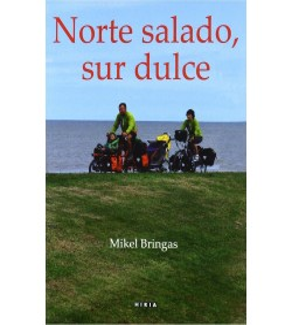 Norte salado, sur dulce Guías / Viajes 978-84-9797-388-5 Mikel Bringas