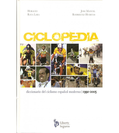 CICLOPEDIA. Diccionario del ciclismo español moderno. 1990-2005 Historia 9788493230883 Horacio Raya Lara, José Manuel Rodrígu...