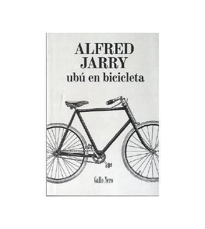 Ubú en bicicleta Novelas / Ficción 978-84-938569-0-8 Alfred Jarry