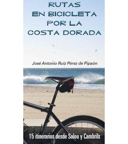 Rutas en bicicleta por la Costa Dorada Guías / Viajes 978-84-616-3380-7 José Antonio Ruiz Pérez de Pipaón