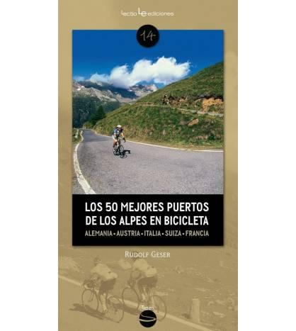 Los 50 mejores puertos de los Alpes en bicicleta. Alemania, Austria, Italia, Suiza, Francia Guías / Viajes 978-84-15088530 Ru...