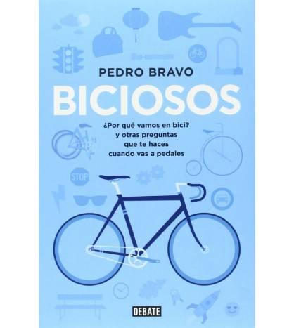 Biciosos: ¿Por qué vamos en bici? y otras preguntas que te haces cuando vas a pedales Ciclismo urbano 978-84-999237-4-1 Pedro...