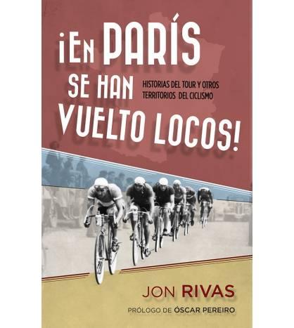 En París se han vuelto locos Crónicas / Ensayo 978-84-15242-69-7 Jon RivasJon Rivas