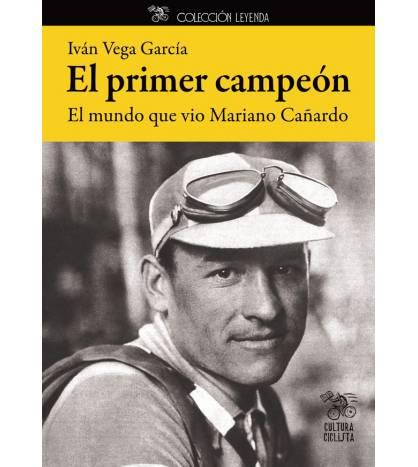 El primer campeón. El mundo que vio Mariano Cañardo Crónicas / Ensayo 978-84-941898-8-3 Iván Vega García