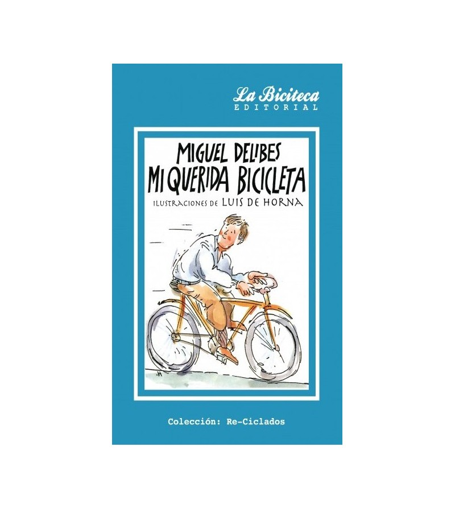 Mi querida bicicleta (Reedición La Biciteca) Novelas / Ficción 978-84-942254-0-6 Miguel DelibesMiguel Delibes