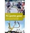 No querían ganar. Crónica de las primeras pedaladas de la modernidad: el Tour de 1983 Crónicas / Ensayo 978-84-937704-3-3 Jor...