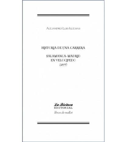 Salamanca-Madrid en velocípedo (1895). Historia de una carrera Librería online 9788494225437 Alejandro Luis Iglesias