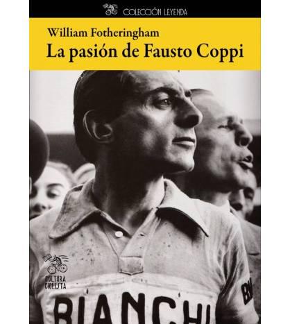 La pasión de Fausto Coppi Biografías 978-84-943522-1-8 William FotheringhamWilliam Fotheringham
