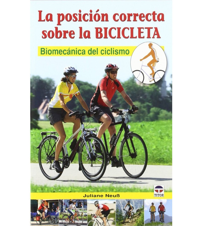 La posición correcta sobre la bicicleta. Biomecánica del ciclismo Mecánica 978-84-79029043 Juliane Neuß