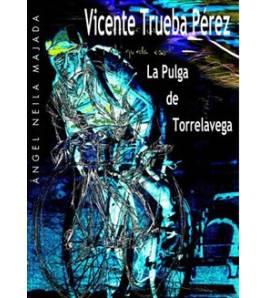 Vicente Trueba. La Pulga De Torrelavega Biografías 978-84-96143-63-0 Ángel Neila Majada