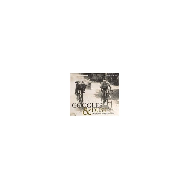Goggles & Dust: Images from Cycling's Glory Days Inglés 978-1937715298 The Horton Collection