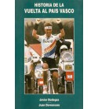 Historia de la Vuelta al País Vasco Historia 9788460544944 Javier Bodegas, Juan Dorronsoro