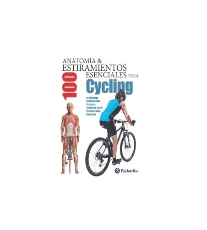 Anatomía & 100 estiramientos esenciales para Cycling Salud / Nutrición 9788499105437 Guillermo Seijas AlbirGuillermo Seijas A...