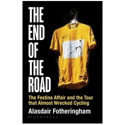 The End of the Road. The Festina Affair and the Tour that Almost Wrecked Cycling Inglés 9781472913029 Alasdair Fotheringham