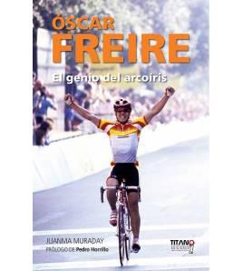 Óscar Freire. El genio del arcoíris Biografías 978-84-96911-67-3 Juanma Muraday
