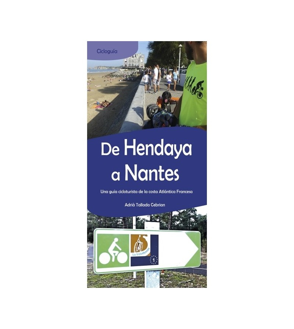 De Hendaya a Nantes. Una guía cicloturista de la costa Atlántica Francesa. Guías / Viajes 978-84-8321-446-6 Adrià Tallada Ceb...