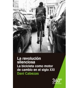 La revolución silenciosa. La bicicleta como motor de cambio en el siglo XXI Ciclismo urbano 9788491163473