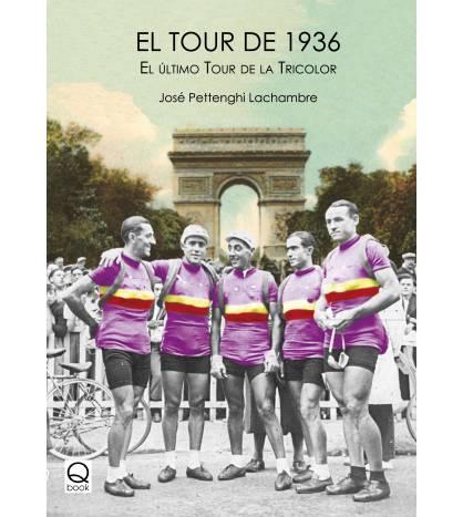 El Tour de 1936. El último Tour de la Tricolor Historia 978-84-15744-40-5 José Pettenghi Lachambre