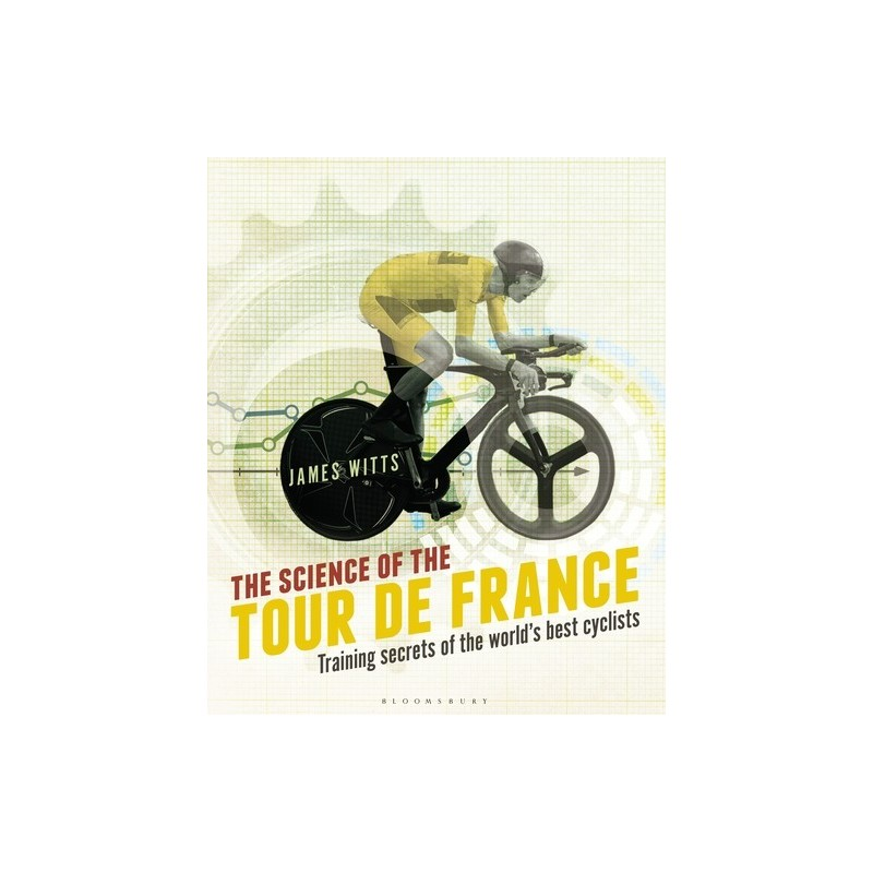 The Science of the Tour de France. Training secrets of the world's best cyclists Inglés 9781472921703 James Witts