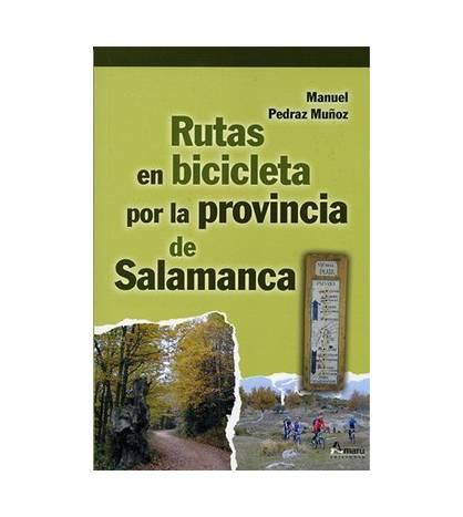 Rutas en bicicleta por la provincia de Salamanca Guías / Viajes 9788481961966 Manuel Pedraz Muñoz