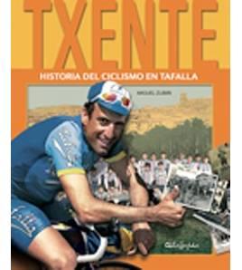 Txente. Historia del ciclismo en Tafalla Biografías 978-84-93752293 Miguel Zubiri Luna