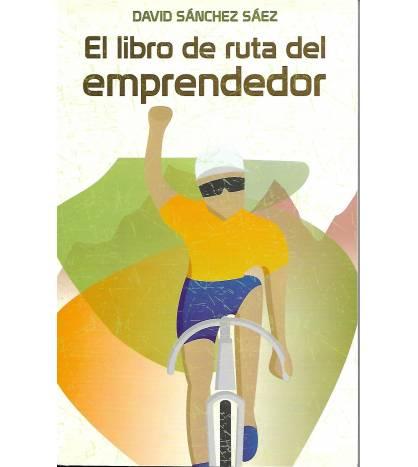 El libro de ruta del emprendedor Crónicas / Ensayo 978-84-606-6669-1 David Sánchez Sáez