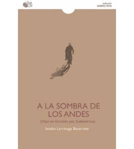 A la sombra de los Andes. Viaje en bicicleta por Sudamérica Guías / Viajes 978-84-16320-88-2 Isusko LarrinagaIsusko Larrinaga