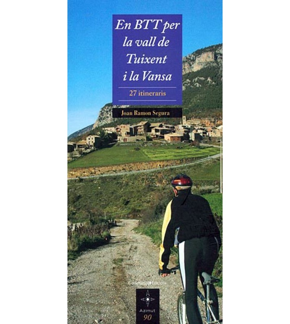 En BTT per la vall de Tuixent i la Vansa. 27 itineraris