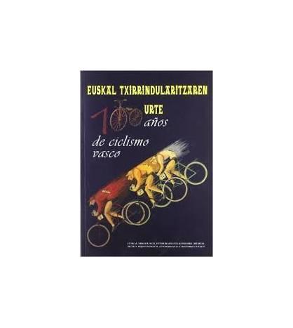 Euskal Txirrindularitzaren 100 urte - 100 años de ciclismo vasco Historia 978-84-922855-5-6 Juanjo Sebastian, Josu Loroño Goi...