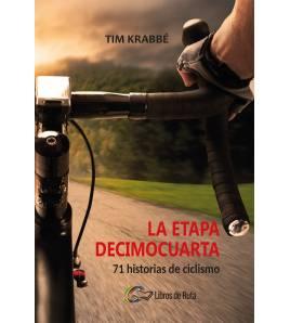 La etapa decimocuarta. 71 historias de ciclismo Nuestros Libros 978-84-945651-3-7 Tim Krabbé