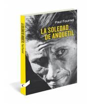 La soledad de Anquetil Biografías 978-84-946833-3-6 Paul FornelPaul Fornel
