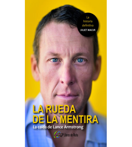 La rueda de la mentira. La caída de Lance Armstrong Nuestros Libros 978-84-945651-5-1 Juliet MacurJuliet Macur