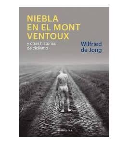 Niebla en el Mont Ventoux y otras historias de ciclistas