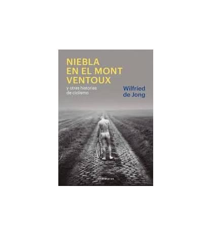 Niebla en el Mont Ventoux y otras historias de ciclismo Crónicas / Ensayo 978-84-15070-84-9 Wilfried de Jong