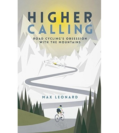 Higher Calling: Road Cycling´s Obsession with the Mountains Inglés 978-0224100380 Max Leonard