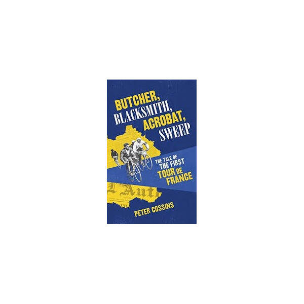 Butcher, Blacksmith, Acrobat, Sweep: The Tale of the First Tour de France Inglés 9780224100656 Peter Cossins