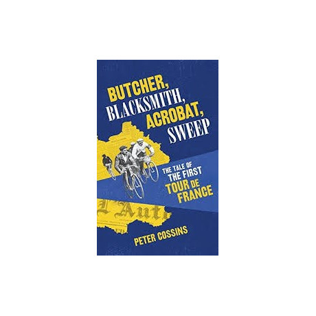 Butcher, Blacksmith, Acrobat, Sweep: The Tale of the First Tour de France Inglés 9780224100656 Peter CossinsPeter Cossins